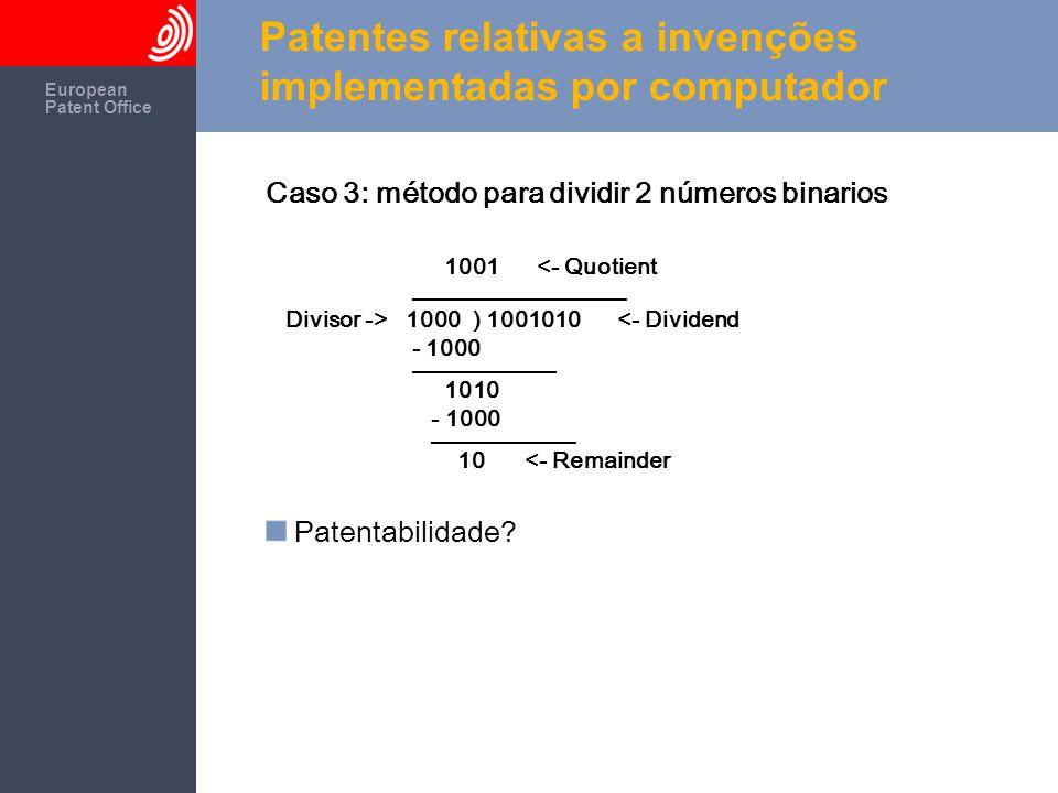 The European Patent Office European Patent Office Patentes relativas a invenções implementadas por computador Caso 3: método para dividir 2 números bi