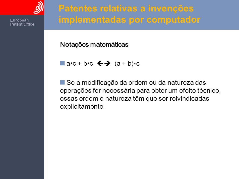 The European Patent Office European Patent Office Patentes relativas a invenções implementadas por computador Notações matemáticas a * c + b * c  (a