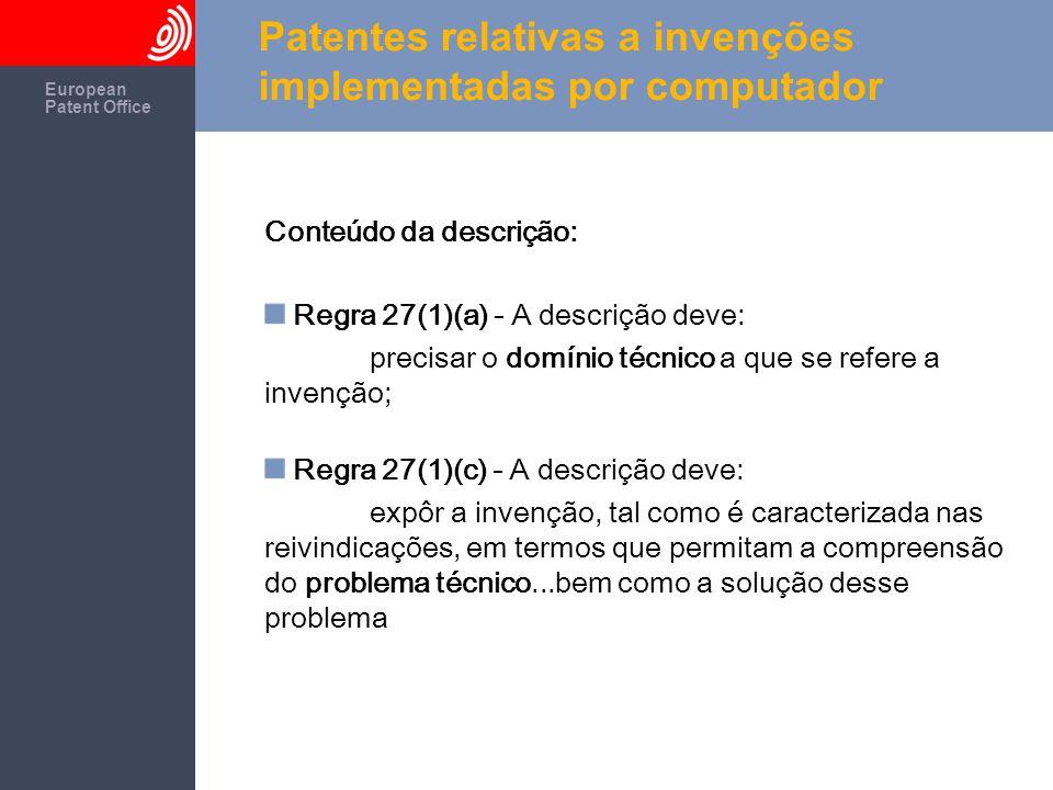The European Patent Office European Patent Office Patentes relativas a invenções implementadas por computador Forma e conteúdo das reivindicações: Regra 29(1) – As reivindicações devem:...definir, indicando as características técnicas da invenção, o objecto do pedido para o qual a protecção é pedida.