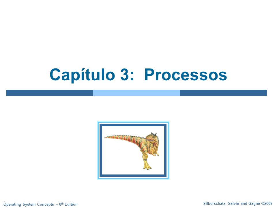Silberschatz, Galvin and Gagne ©2009 Operating System Concepts – 8 th Edition Capítulo 3: Processos