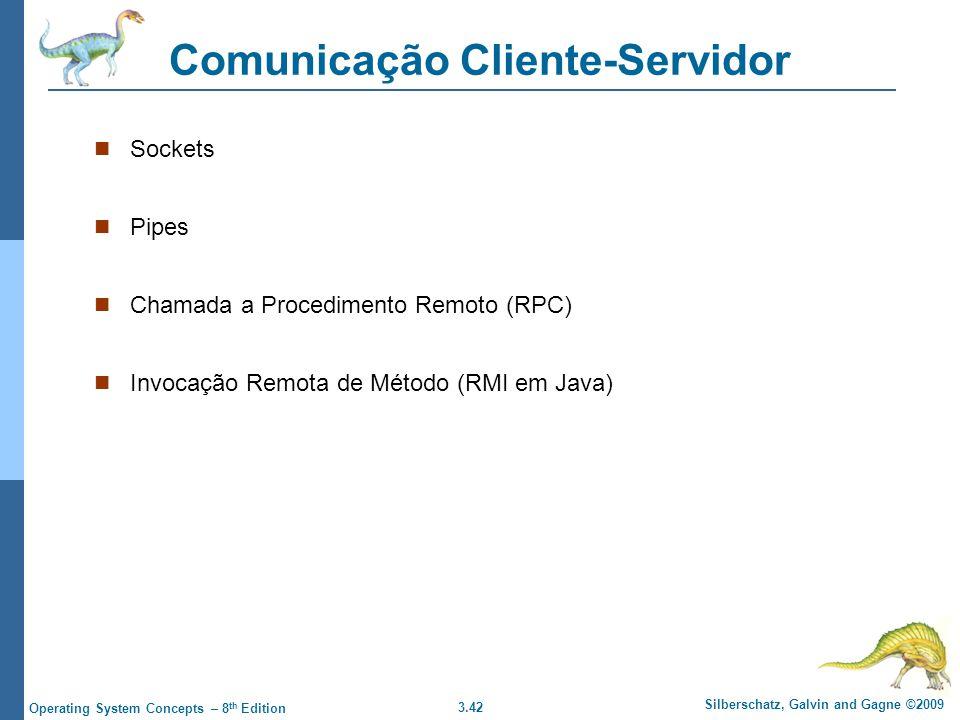 3.42 Silberschatz, Galvin and Gagne ©2009 Operating System Concepts – 8 th Edition Comunicação Cliente-Servidor Sockets Pipes Chamada a Procedimento Remoto (RPC) Invocação Remota de Método (RMI em Java)
