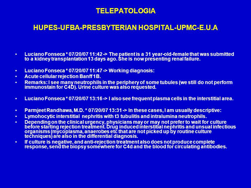 TELEPATOLOGIA HUPES-UFBA-PRESBYTERIAN HOSPITAL-UPMC-E.U.A Luciano Fonseca * 07/20/07 11:42 -> The patient is a 31 year-old-female that was submitted t