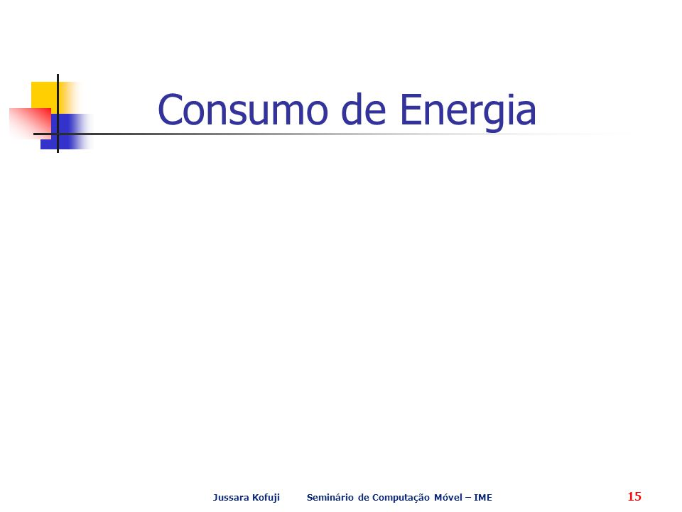Jussara Kofuji Seminário de Computação Móvel – IME 15 Consumo de Energia