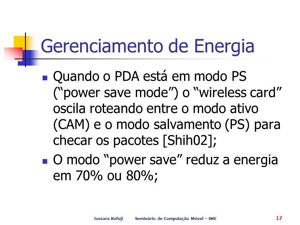 """Jussara Kofuji Seminário de Computação Móvel – IME 17 Gerenciamento de Energia Quando o PDA está em modo PS (""""power save mode"""") o """"wireless card"""" osci"""