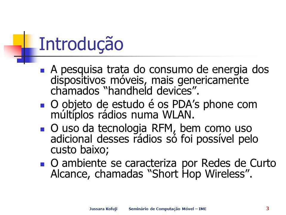 Jussara Kofuji Seminário de Computação Móvel – IME 3 Introdução A pesquisa trata do consumo de energia dos dispositivos móveis, mais genericamente chamados handheld devices .
