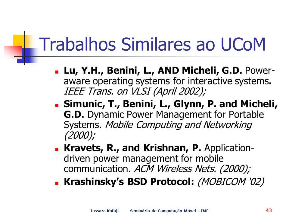 Jussara Kofuji Seminário de Computação Móvel – IME 43 Trabalhos Similares ao UCoM Lu, Y.H., Benini, L., AND Micheli, G.D. Power- aware operating syste