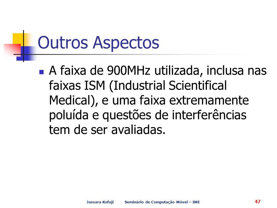 Jussara Kofuji Seminário de Computação Móvel – IME 47 Outros Aspectos A faixa de 900MHz utilizada, inclusa nas faixas ISM (Industrial Scientifical Med