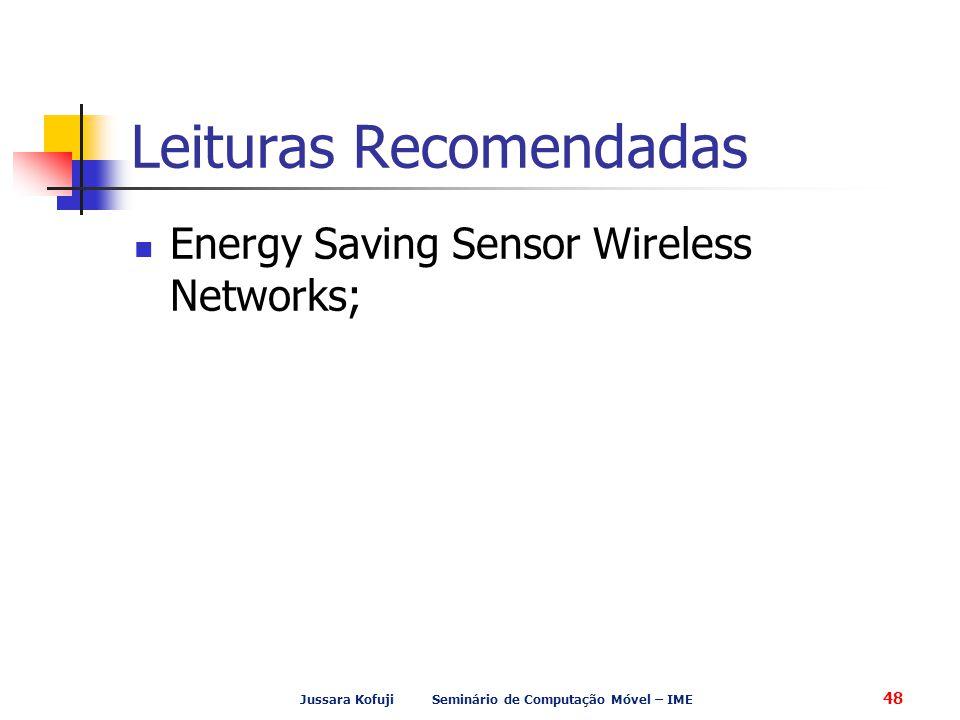 Jussara Kofuji Seminário de Computação Móvel – IME 48 Leituras Recomendadas Energy Saving Sensor Wireless Networks;