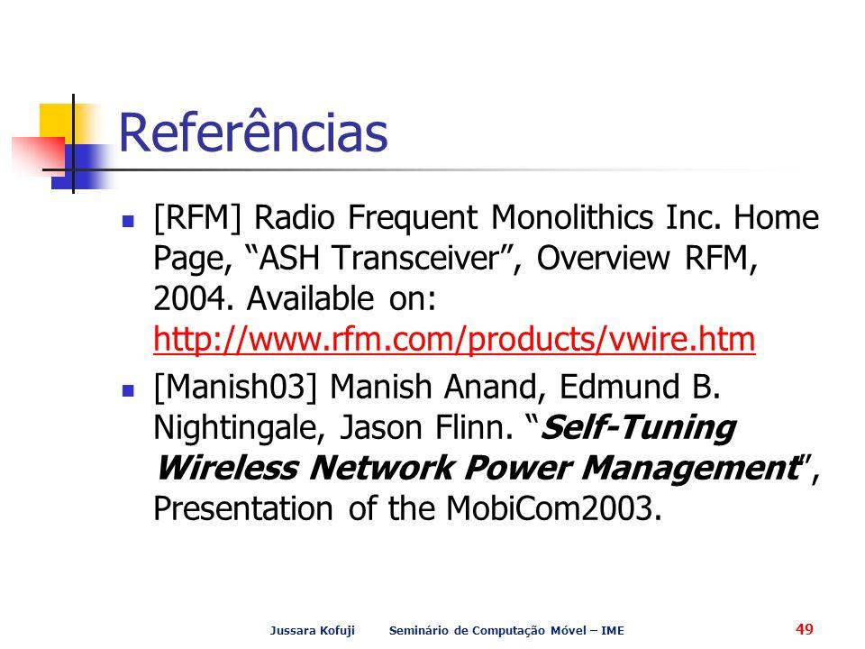 """Jussara Kofuji Seminário de Computação Móvel – IME 49 Referências [RFM] Radio Frequent Monolithics Inc. Home Page, """"ASH Transceiver"""", Overview RFM, 20"""