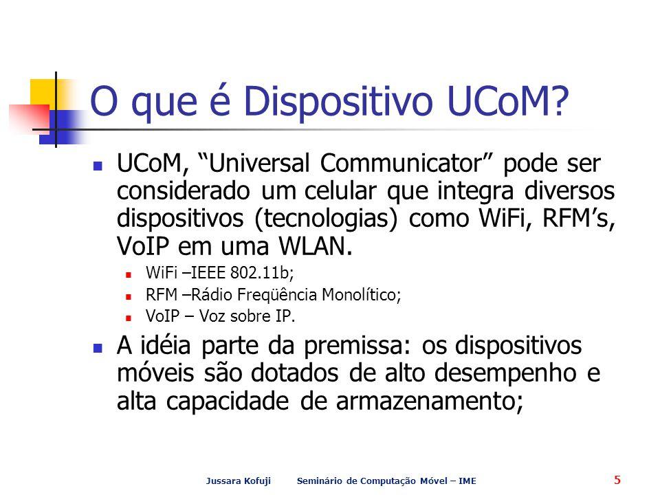"""Jussara Kofuji Seminário de Computação Móvel – IME 5 O que é Dispositivo UCoM? UCoM, """"Universal Communicator"""" pode ser considerado um celular que inte"""