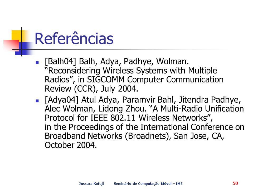 """Jussara Kofuji Seminário de Computação Móvel – IME 50 [Balh04] Balh, Adya, Padhye, Wolman. """"Reconsidering Wireless Systems with Multiple Radios"""", in S"""