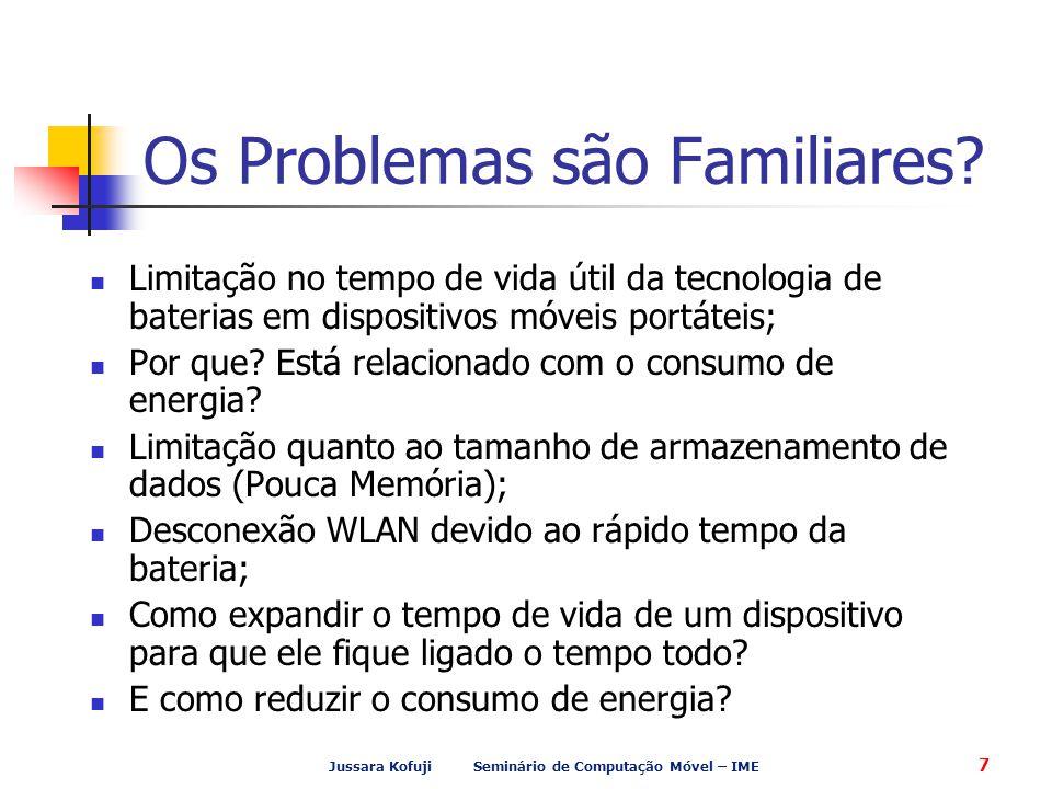 Jussara Kofuji Seminário de Computação Móvel – IME 7 Os Problemas são Familiares? Limitação no tempo de vida útil da tecnologia de baterias em disposi