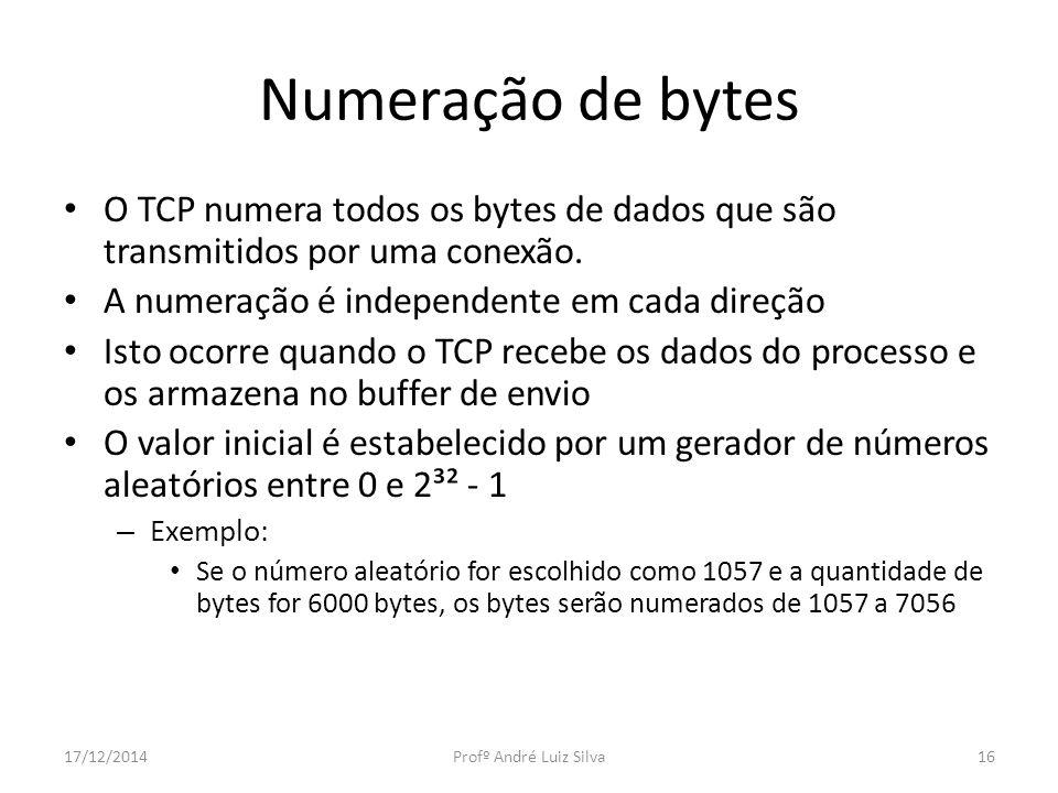 Numeração de bytes O TCP numera todos os bytes de dados que são transmitidos por uma conexão. A numeração é independente em cada direção Isto ocorre q