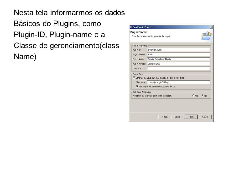 Nesta tela informarmos os dados Básicos do Plugins, como Plugin-ID, Plugin-name e a Classe de gerenciamento(class Name)