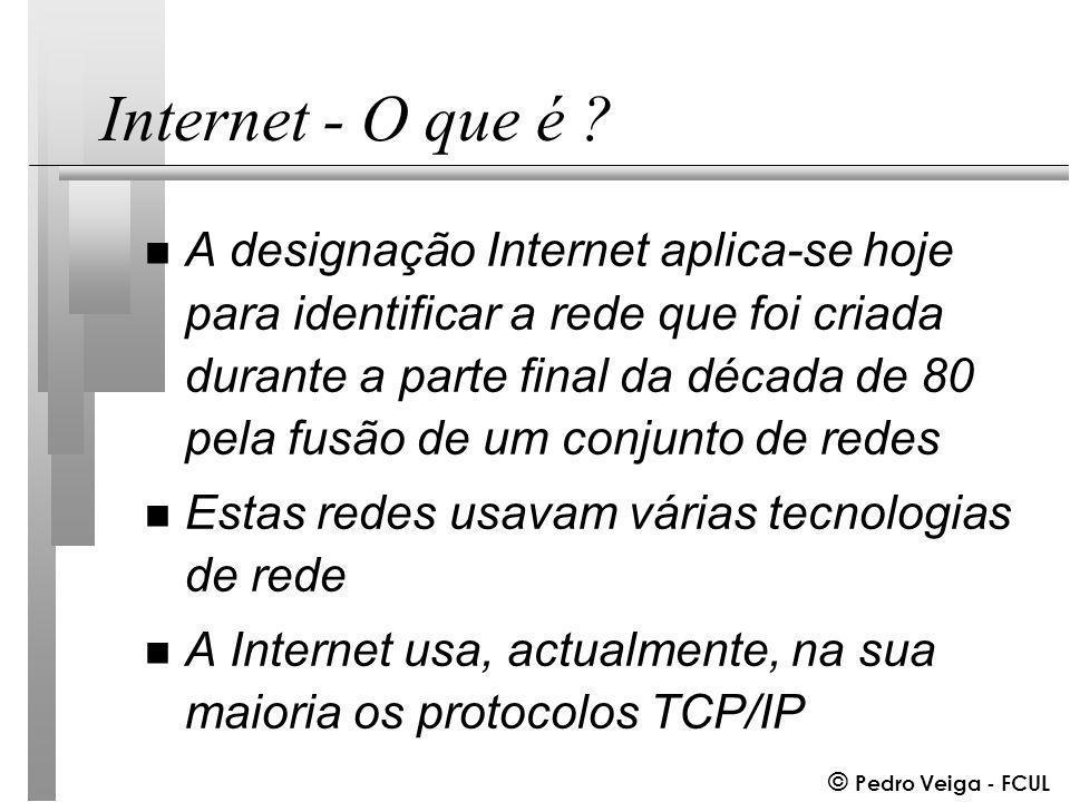© Pedro Veiga - FCUL Internet - O que é .