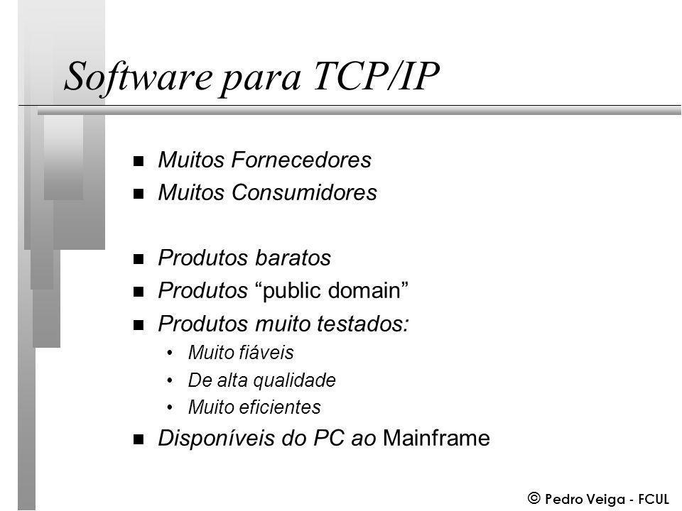 © Pedro Veiga - FCUL Software para TCP/IP n Muitos Fornecedores n Muitos Consumidores n Produtos baratos n Produtos public domain n Produtos muito testados: Muito fiáveis De alta qualidade Muito eficientes n Disponíveis do PC ao Mainframe