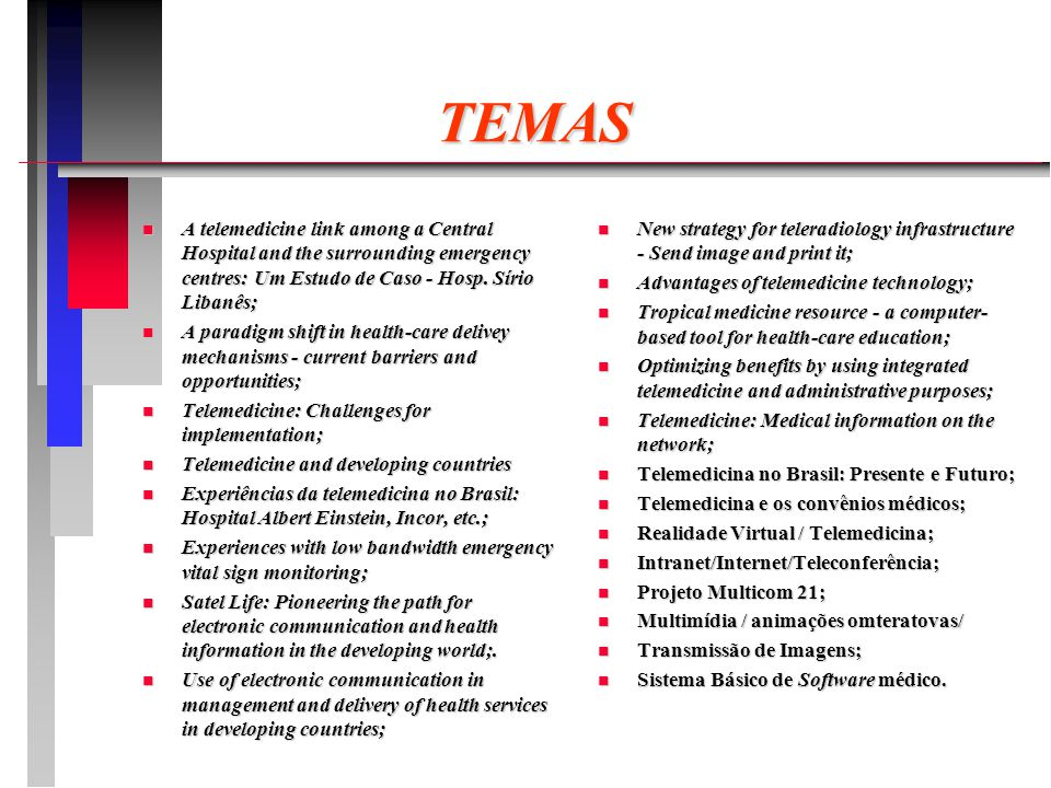 TEMAS n A telemedicine link among a Central Hospital and the surrounding emergency centres: Um Estudo de Caso - Hosp. Sírio Libanês; n A paradigm shif
