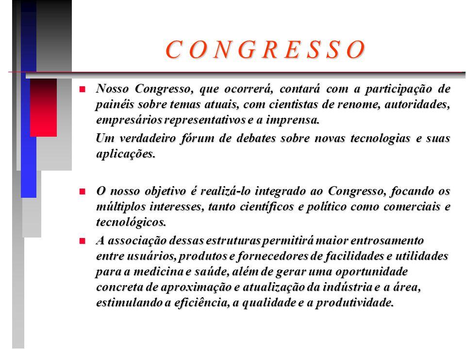 C O N G R E S S O n Nosso Congresso, que ocorrerá, contará com a participação de painéis sobre temas atuais, com cientistas de renome, autoridades, empresários representativos e a imprensa.