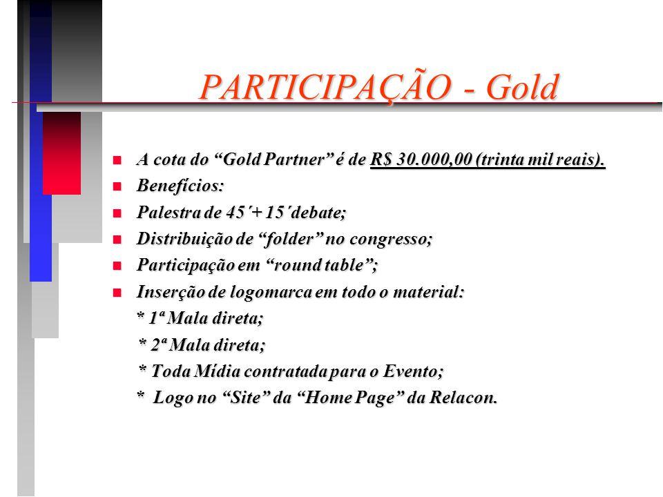 PARTICIPAÇÃO - Gold n A cota do Gold Partner é de R$ 30.000,00 (trinta mil reais).