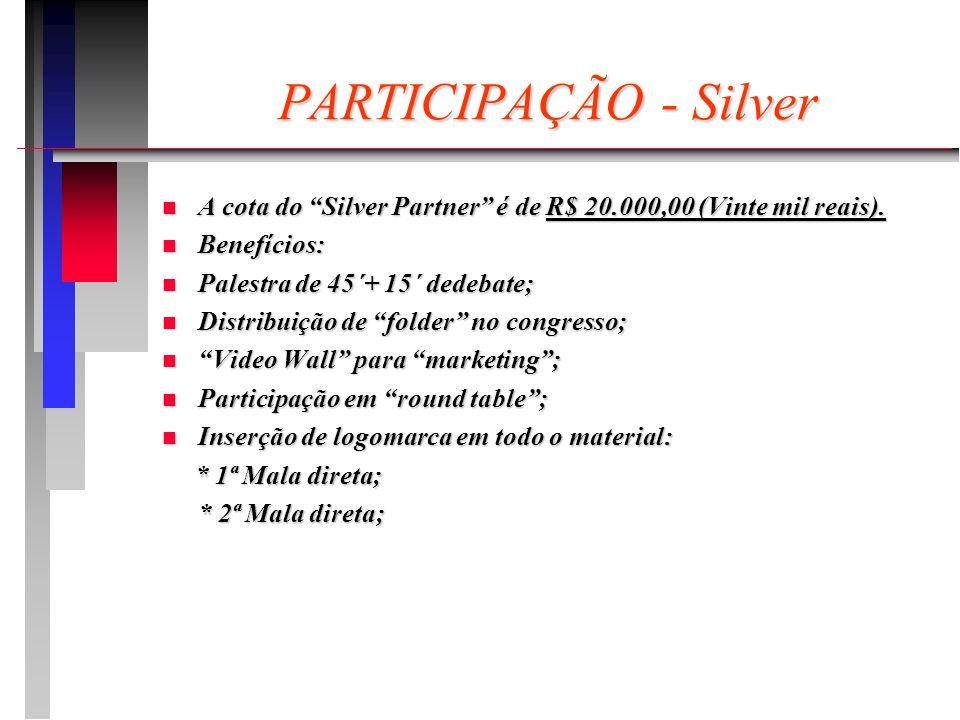 PARTICIPAÇÃO - Silver n A cota do Silver Partner é de R$ 20.000,00 (Vinte mil reais).