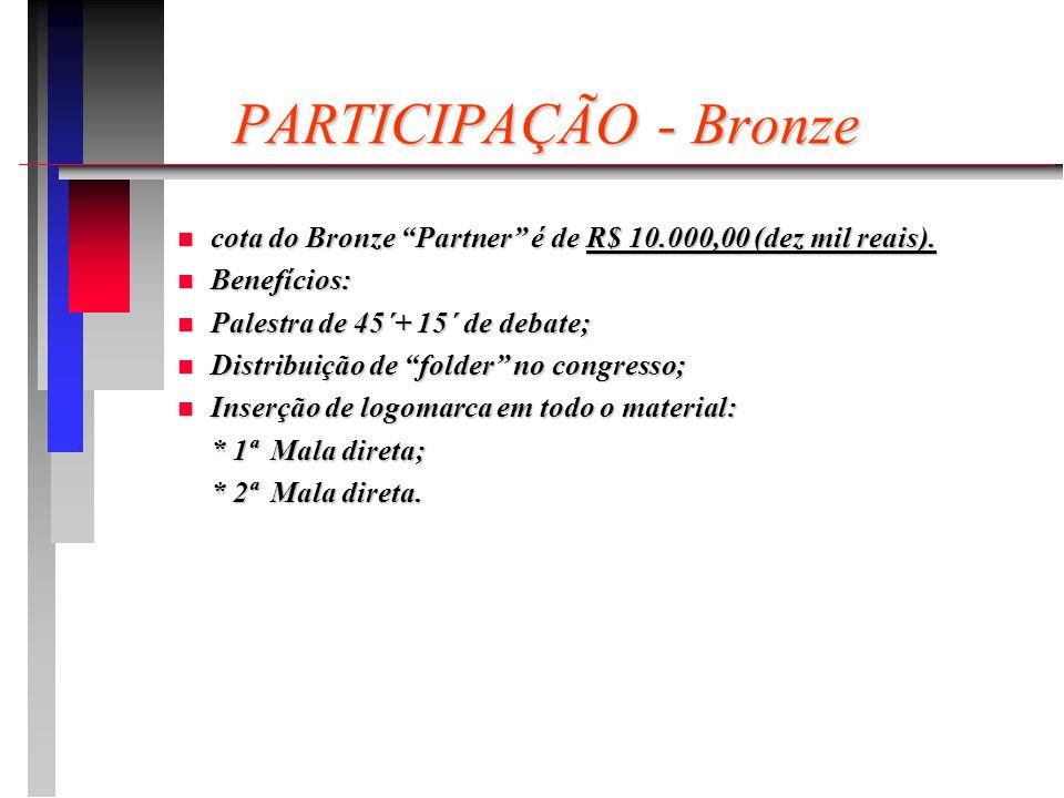 PARTICIPAÇÃO - Bronze PARTICIPAÇÃO - Bronze n cota do Bronze Partner é de R$ 10.000,00 (dez mil reais).