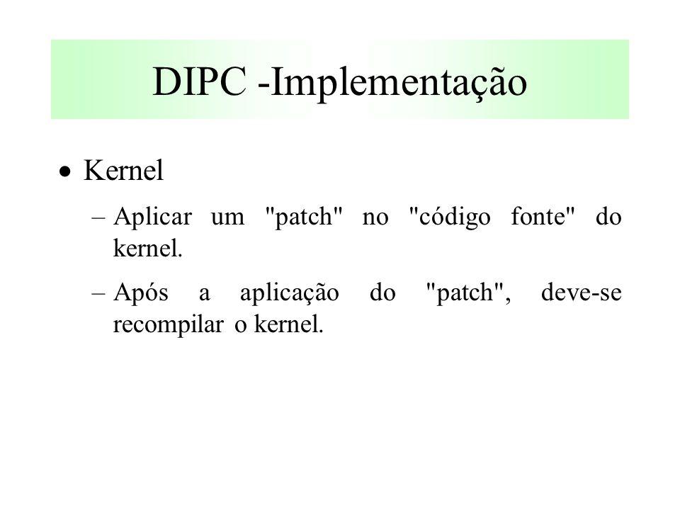 DIPC -Implementação  Kernel –Aplicar um patch no código fonte do kernel.