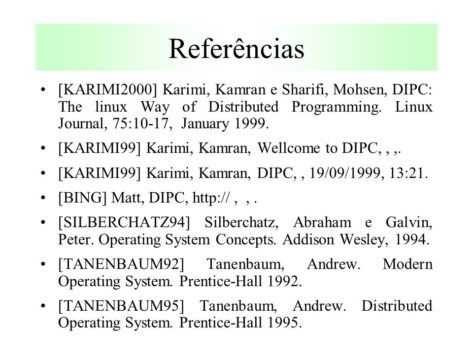 Referências [KARIMI2000] Karimi, Kamran e Sharifi, Mohsen, DIPC: The linux Way of Distributed Programming.