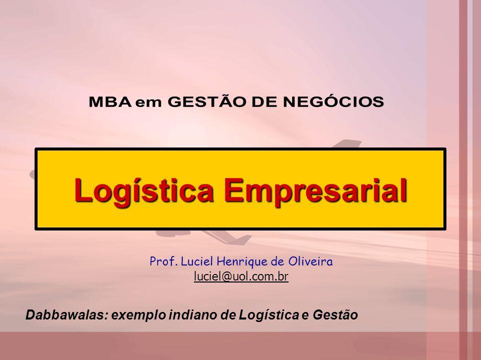 Logística Empresarial Prof. Luciel Henrique de Oliveira luciel@uol.com.br Dabbawalas: exemplo indiano de Logística e Gestão