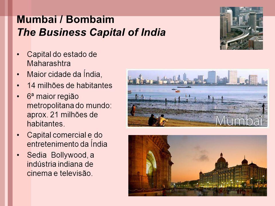 Mumbai / Bombaim The Business Capital of India Capital do estado de Maharashtra Maior cidade da Índia, 14 milhões de habitantes 6ª maior região metropolitana do mundo: população de cerca de 21 milhões de habitantes.