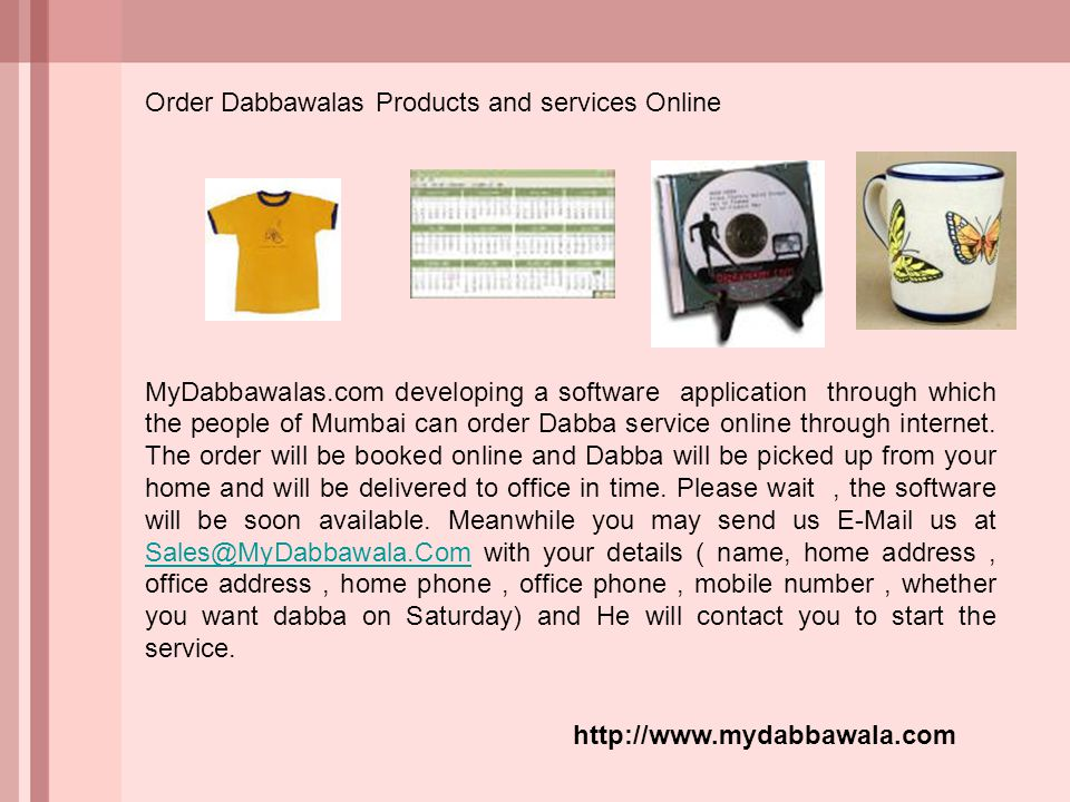 Order Dabbawalas Products and services Online MyDabbawalas.com developing a software application through which the people of Mumbai can order Dabba se