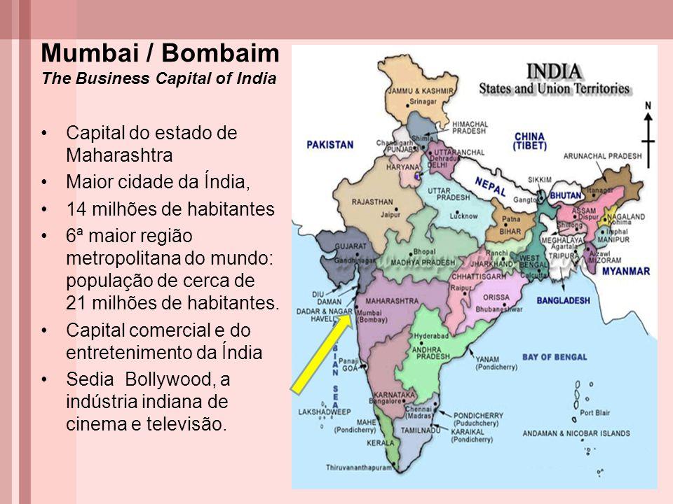 Mumbai / Bombaim The Business Capital of India Capital do estado de Maharashtra Maior cidade da Índia, 14 milhões de habitantes 6ª maior região metrop