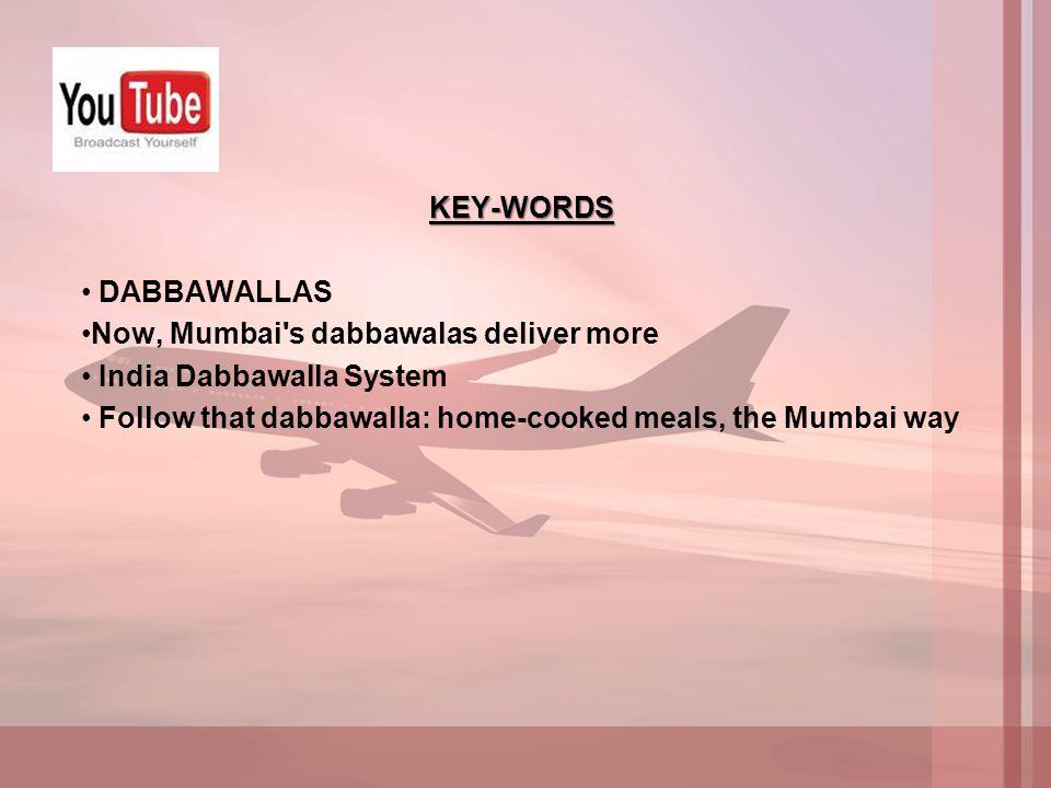 KEY-WORDS DABBAWALLAS Now, Mumbai's dabbawalas deliver more India Dabbawalla System Follow that dabbawalla: home-cooked meals, the Mumbai way