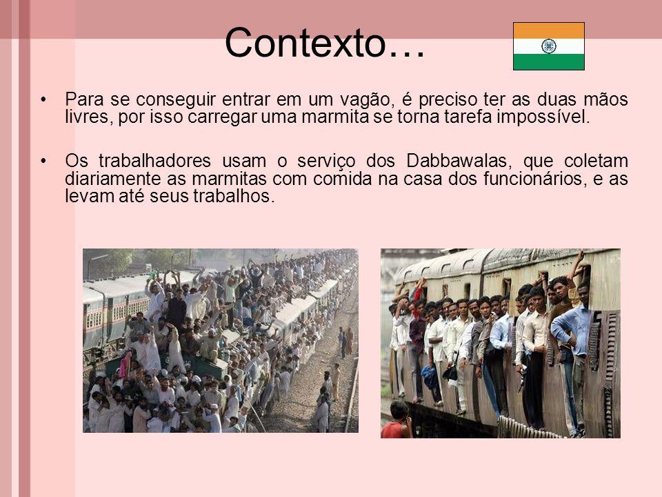 Introdução Importância dos dabbawalas: são eles que levam comida quente aos trabalhadores indianos - comida feita em casa, cabe dizer.