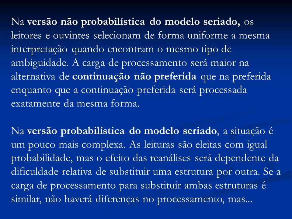 Na versão não probabilística do modelo seriado, os leitores e ouvintes selecionam de forma uniforme a mesma interpretação quando encontram o mesmo tipo de ambiguidade.