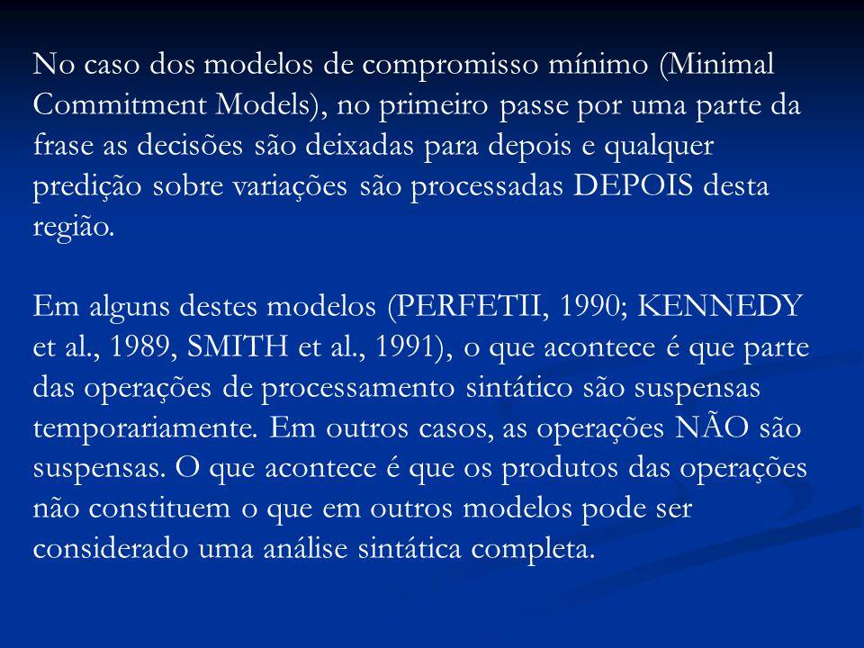 No caso dos modelos de compromisso mínimo (Minimal Commitment Models), no primeiro passe por uma parte da frase as decisões são deixadas para depois e