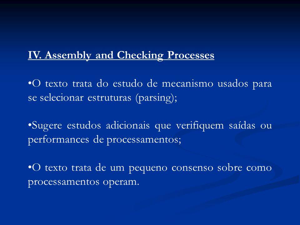 IV. Assembly and Checking Processes O texto trata do estudo de mecanismo usados para se selecionar estruturas (parsing); Sugere estudos adicionais que
