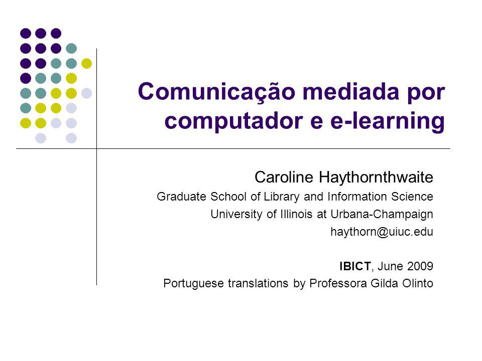 CMC and E-Learning 2 Lectures at IBICT, June 2009 These powerpoint slides accompanied one of series of lectures given in June 2009 at IBICT, Instituto Brasileiro de Informação em Ciência e Tecnologia (The Brazilian Institute for Information in Science and Technology), Rio de Janeiro, where Professor Caroline Haythornthwaite was a guest of the institute.