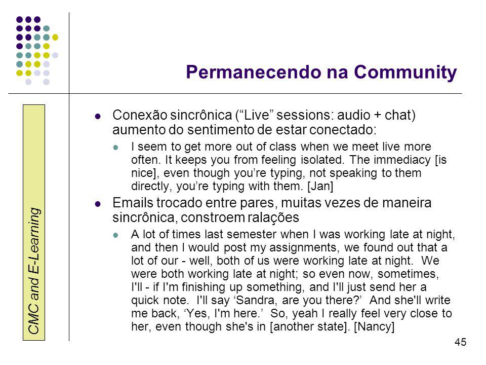 CMC and E-Learning 45 Permanecendo na Community Conexão sincrônica ( Live sessions: audio + chat) aumento do sentimento de estar conectado: I seem to get more out of class when we meet live more often.