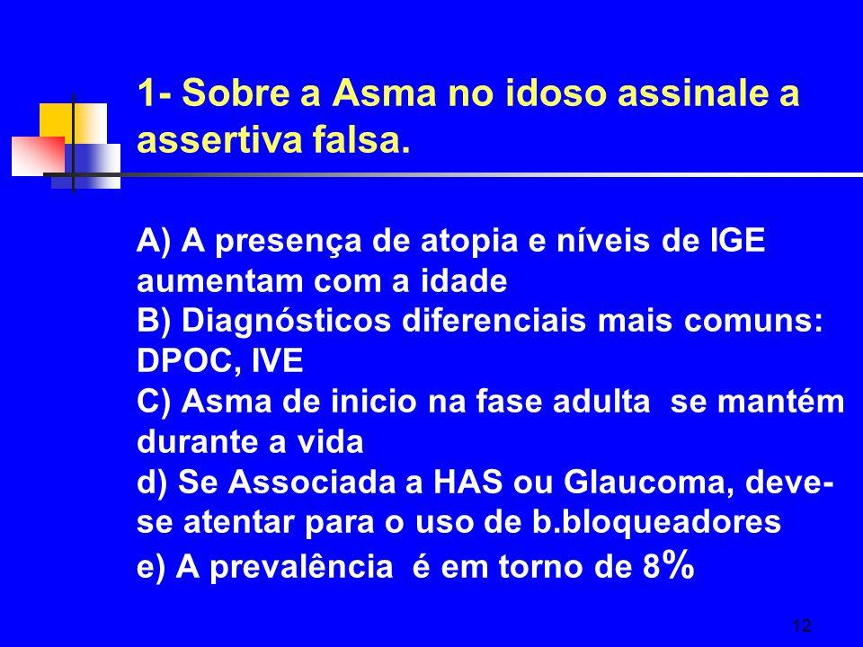 12 1- Sobre a Asma no idoso assinale a assertiva falsa.