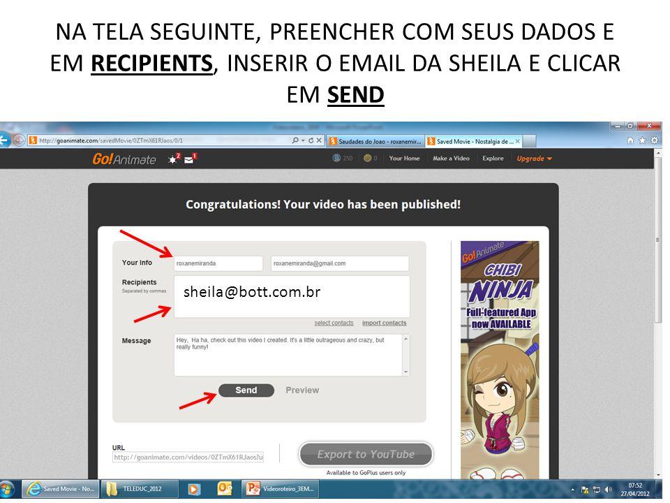 NA TELA SEGUINTE, PREENCHER COM SEUS DADOS E EM RECIPIENTS, INSERIR O EMAIL DA SHEILA E CLICAR EM SEND sheila@bott.com.br