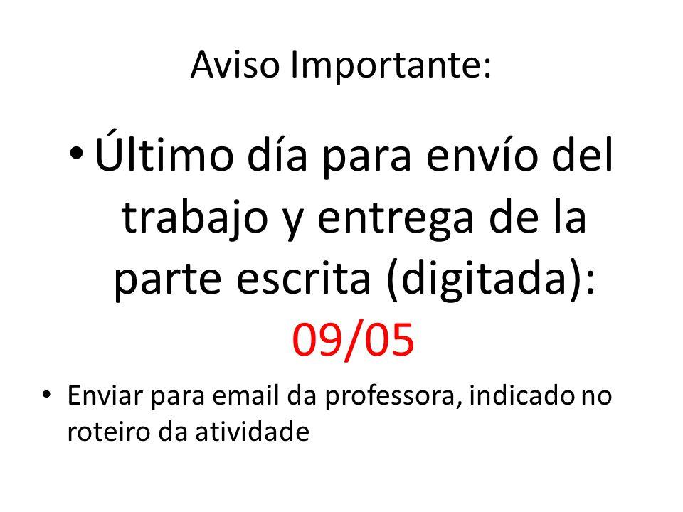 Aviso Importante: Último día para envío del trabajo y entrega de la parte escrita (digitada): 09/05 Enviar para email da professora, indicado no roteiro da atividade