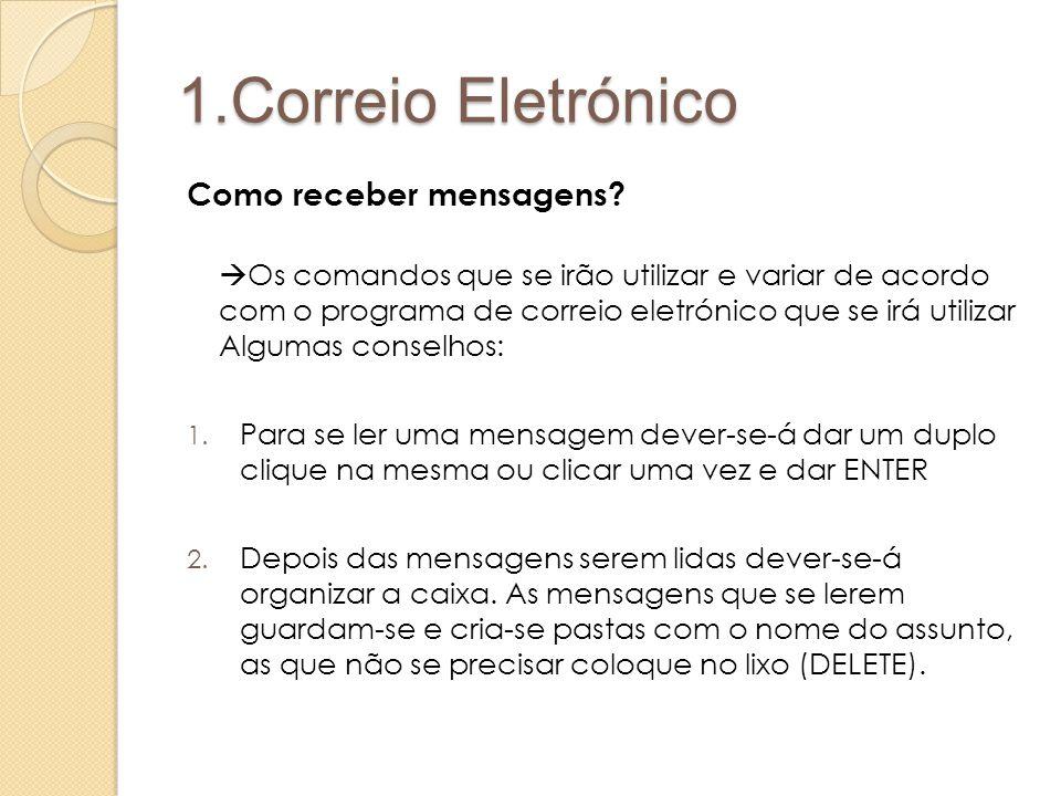 1.Correio Eletrónico Como receber mensagens?  Os comandos que se irão utilizar e variar de acordo com o programa de correio eletrónico que se irá uti