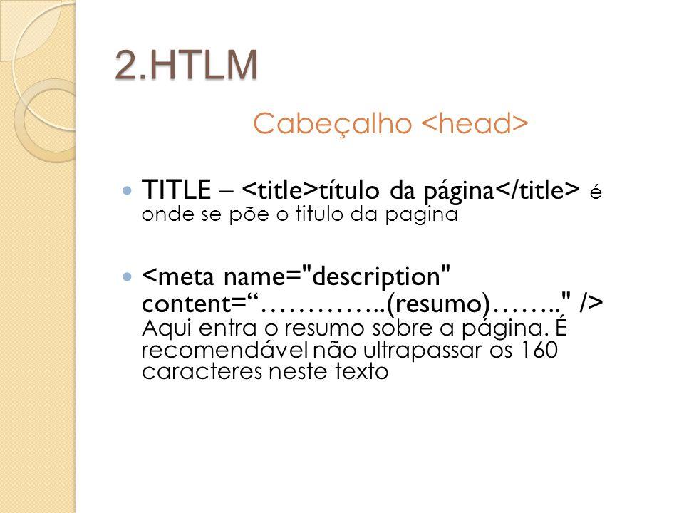 2.HTLM Cabeçalho TITLE – título da página é onde se põe o titulo da pagina Aqui entra o resumo sobre a página. É recomendável não ultrapassar os 160 c