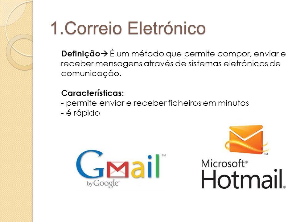 1.Correio Eletrónico Definição  É um método que permite compor, enviar e receber mensagens através de sistemas eletrónicos de comunicação. Caracterís