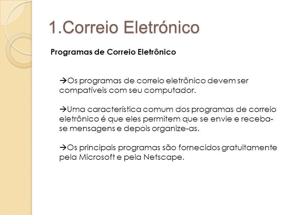 1.Correio Eletrónico Programas de Correio Eletrônico  Os programas de correio eletrônico devem ser compatíveis com seu computador.  Uma característi