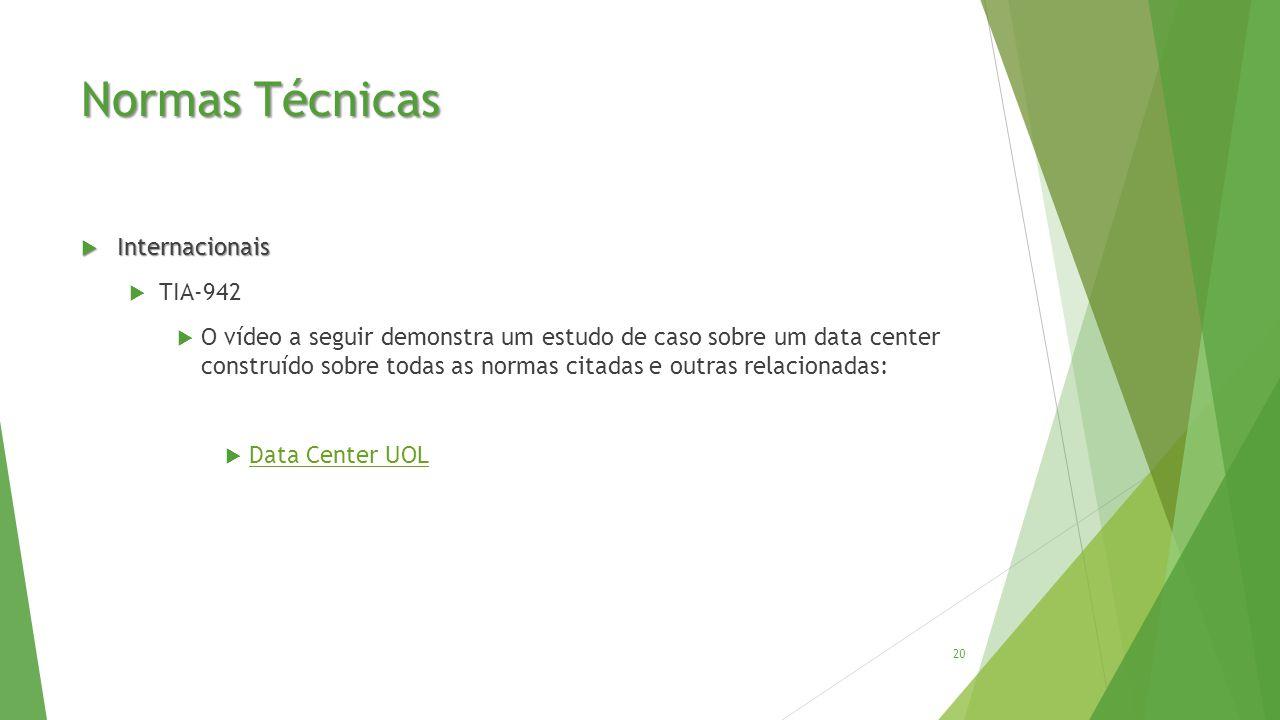 Normas Técnicas  Internacionais  TIA-942  O vídeo a seguir demonstra um estudo de caso sobre um data center construído sobre todas as normas citadas e outras relacionadas:  Data Center UOL Data Center UOL 20