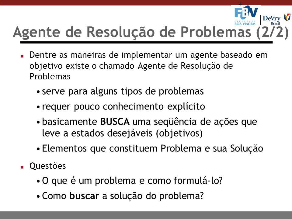 4 Agente de Resolução de Problemas (2/2) n Dentre as maneiras de implementar um agente baseado em objetivo existe o chamado Agente de Resolução de Pro
