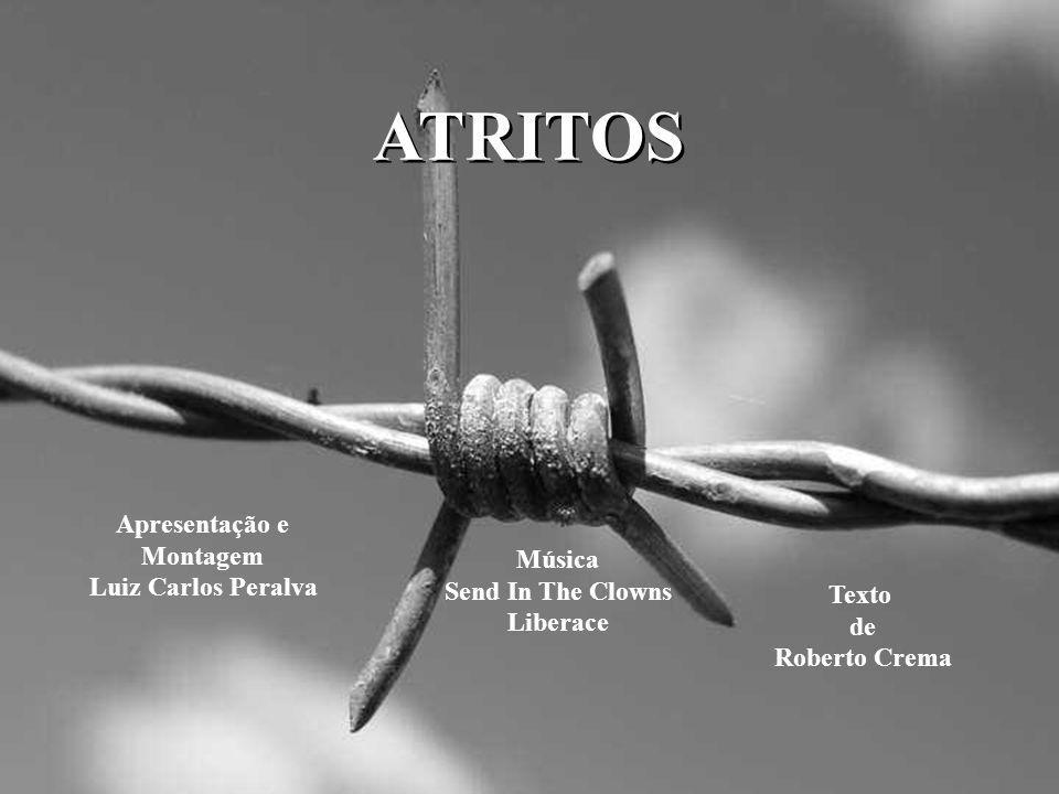ATRITOS Apresentação e Montagem Luiz Carlos Peralva Música Send In The Clowns Liberace Texto de Roberto Crema