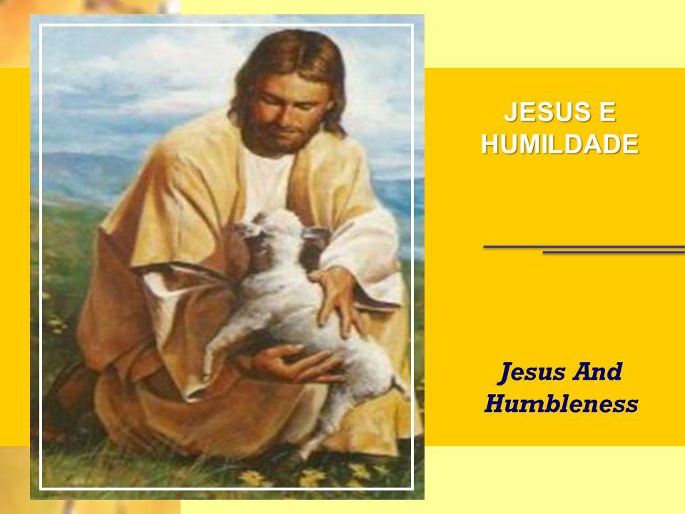 JESUS E HUMILDADE Jesus And Humbleness
