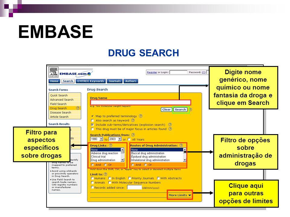 Filtro para aspectos específicos sobre drogas Filtro de opções sobre administração de drogas EMBASE DRUG SEARCH Digite nome genérico, nome químico ou nome fantasia da droga e clique em Search Clique aqui para outras opções de limites